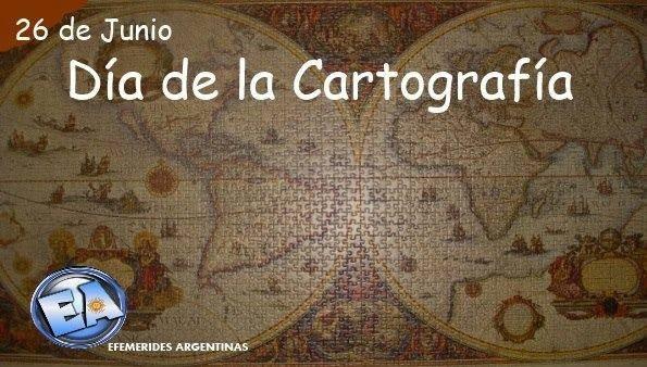 26 DE JUNIO DIA DE LA CARTOGRAFIA.