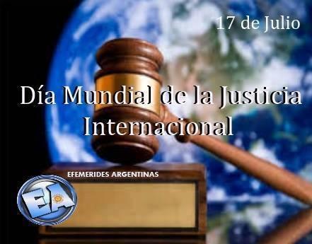 17 DE JULIO DIA MUNDIAL DE LA JUSTICIA INTERNACIONAL.