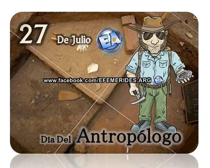 27 DE JULIO DIA DEL ANTROPOLOGO.
